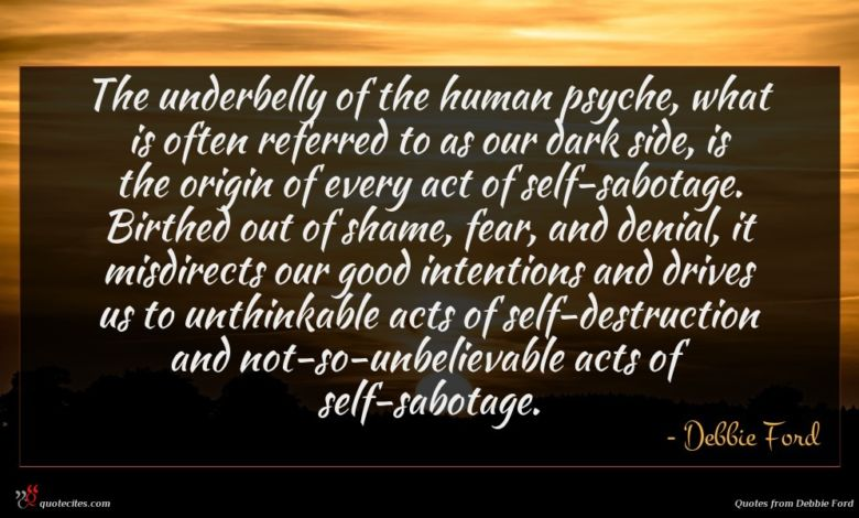 The underbelly of the human psyche, what is often referred to as our dark side, is the origin of every act of self-sabotage. Birthed out of shame, fear, and denial, it misdirects our good intentions and drives us to unthinkable acts of self-destruction and not-so-unbelievable acts of self-sabotage.