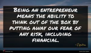 Ciputra quote : Being an entrepreneur means ...