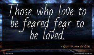 Saint Francis de Sales quote : Those who love to ...