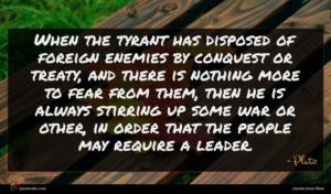 Plato quote : When the tyrant has ...