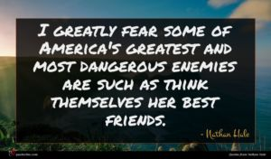 Nathan Hale quote : I greatly fear some ...