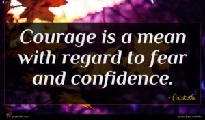 Aristotle quote : Courage is a mean ...