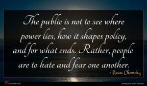 Noam Chomsky quote : The public is not ...