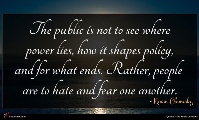 The public is not to see where power lies, how it shapes policy, and for what ends. Rather, people are to hate and fear one another.
