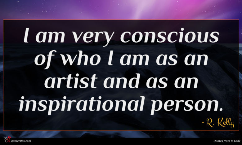 I am very conscious of who I am as an artist and as an inspirational person.