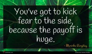 Mariska Hargitay quote : You've got to kick ...