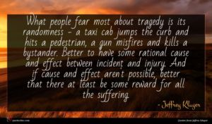 Jeffrey Kluger quote : What people fear most ...
