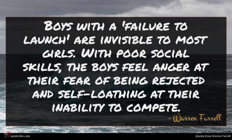 Boys with a 'failure to launch' are invisible to most girls. With poor social skills, the boys feel anger at their fear of being rejected and self-loathing at their inability to compete.