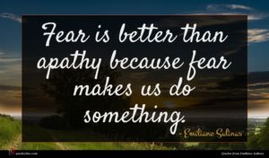 Emiliano Salinas quote : Fear is better than ...