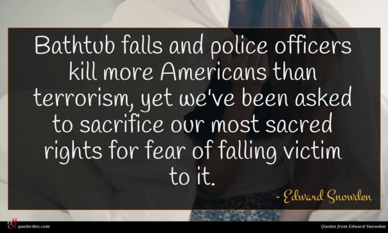 Bathtub falls and police officers kill more Americans than terrorism, yet we've been asked to sacrifice our most sacred rights for fear of falling victim to it.