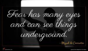 Miguel de Cervantes quote : Fear has many eyes ...
