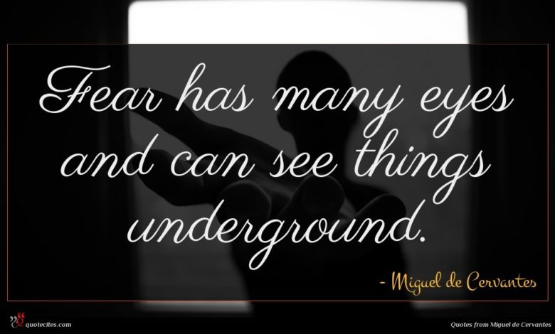 Fear has many eyes and can see things underground.