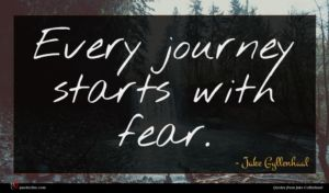 Jake Gyllenhaal quote : Every journey starts with ...