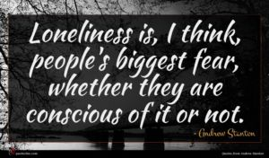 Andrew Stanton quote : Loneliness is I think ...