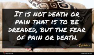 Epictetus quote : It is not death ...