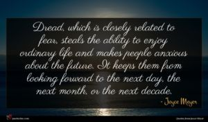 Joyce Meyer quote : Dread which is closely ...