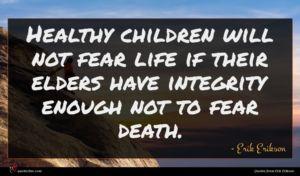 Erik Erikson quote : Healthy children will not ...