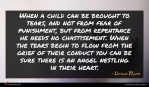 Horace Mann quote : When a child can ...