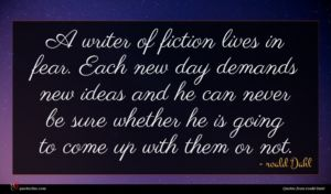 roald Dahl quote : A writer of fiction ...