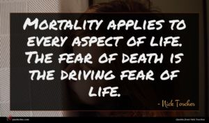 Nick Tosches quote : Mortality applies to every ...