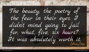 Johnny Depp quote : The beauty the poetry ...