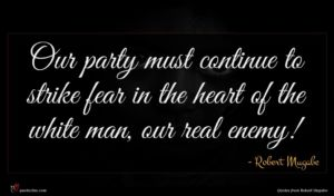 Robert Mugabe quote : Our party must continue ...