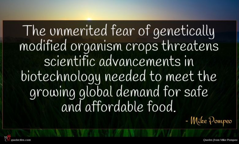 The unmerited fear of genetically modified organism crops threatens scientific advancements in biotechnology needed to meet the growing global demand for safe and affordable food.