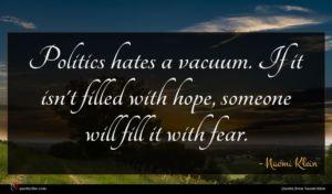 Naomi Klein quote : Politics hates a vacuum ...