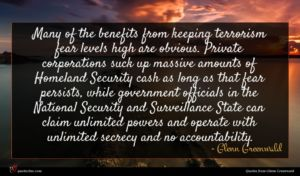 Glenn Greenwald quote : Many of the benefits ...