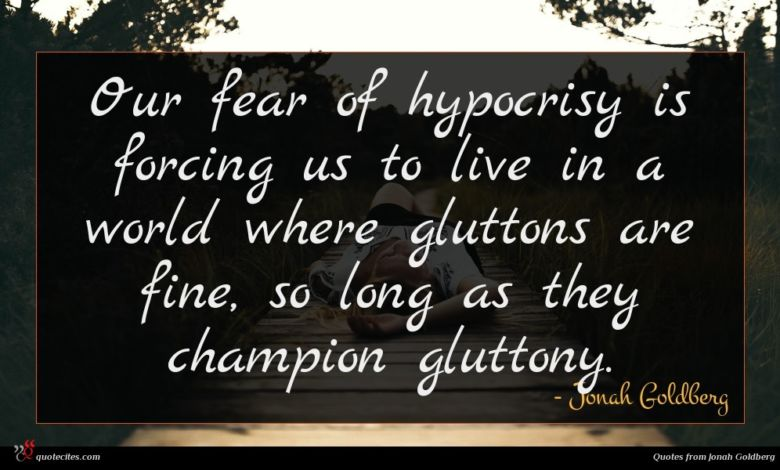 Our fear of hypocrisy is forcing us to live in a world where gluttons are fine, so long as they champion gluttony.