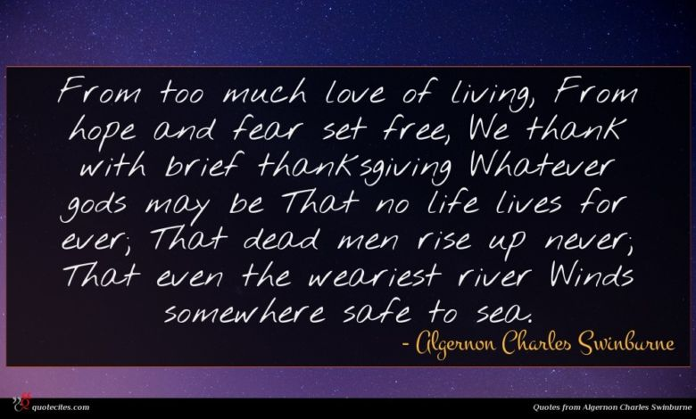 Photo of Algernon Charles Swinburne quote : From too much love …
