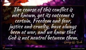George W. Bush quote : The course of this ...