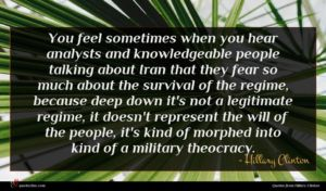 Hillary Clinton quote : You feel sometimes when ...