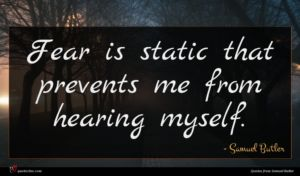 Samuel Butler quote : Fear is static that ...