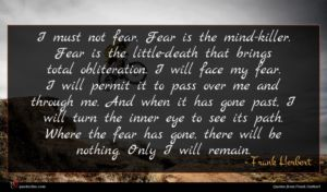 Frank Herbert quote : I must not fear ...