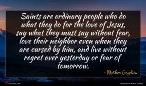 Mother Angelica quote : Saints are ordinary people ...