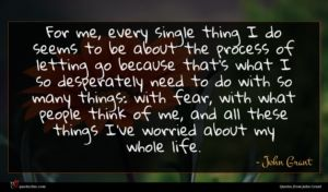 John Grant quote : For me every single ...