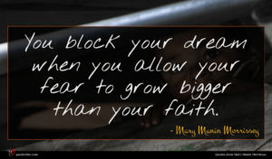 Mary Manin Morrissey quote : You block your dream ...