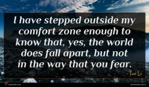 Tan Le quote : I have stepped outside ...