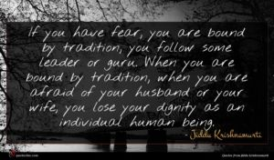 Jiddu Krishnamurti quote : If you have fear ...