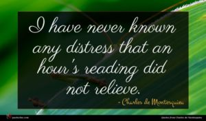 Charles de Montesquieu quote : I have never known ...