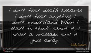 Hedy Lamarr quote : I don't fear death ...
