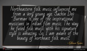 Adnan Sami quote : Northeastern folk music influenced ...