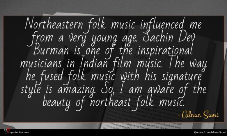 Northeastern folk music influenced me from a very young age. Sachin Dev Burman is one of the inspirational musicians in Indian film music. The way he fused folk music with his signature style is amazing. So, I am aware of the beauty of northeast folk music.