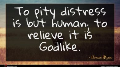 Photo of Horace Mann quote : To pity distress is …
