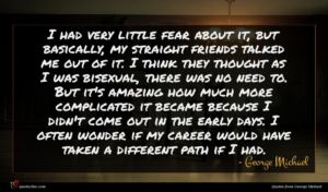 George Michael quote : I had very little ...