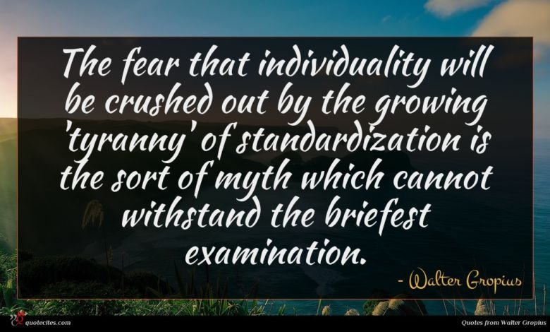 The fear that individuality will be crushed out by the growing 'tyranny' of standardization is the sort of myth which cannot withstand the briefest examination.