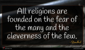 Stendhal quote : All religions are founded ...