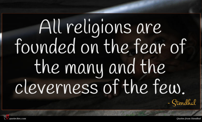 All religions are founded on the fear of the many and the cleverness of the few.