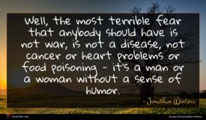 Jonathan Winters quote : Well the most terrible ...